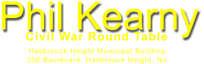Phil Kearny Civil War Round Table  Hasbrouck Height Municipal Building 320 Boulevard, Hasbrouck Height, NJ